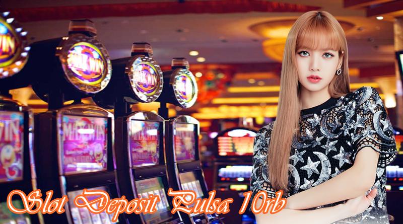 Slot Deposit Pulsa 10rb